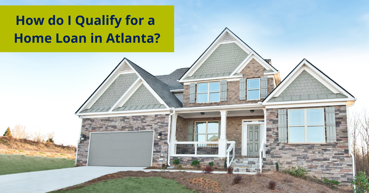 How do I qualify for a home loan in Atlanta?